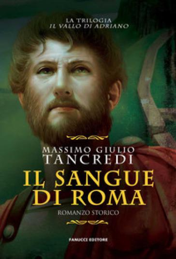 Il sangue di Roma. Il Vallo di Adriano. 1. - Massimo Giulio Tancredi |