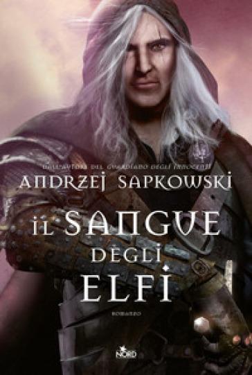Il sangue degli elfi. The witcher. 3. - Andrzej Sapkowski | Rochesterscifianimecon.com