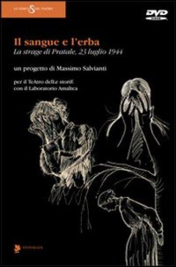 Il sangue e l'erba. La strage di Pratale (23 luglio 1944). Con DVD - Massimo Salvianti | Jonathanterrington.com