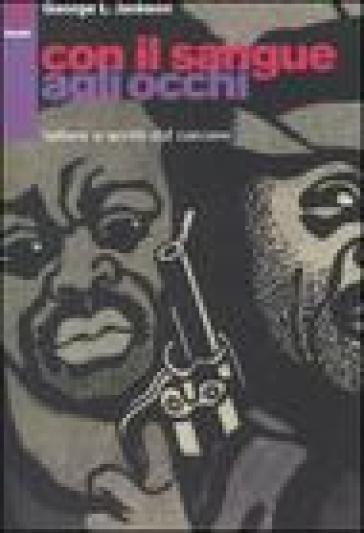 Con il sangue agli occhi. Lettere e scritti dal carcere - George L. Jackson  