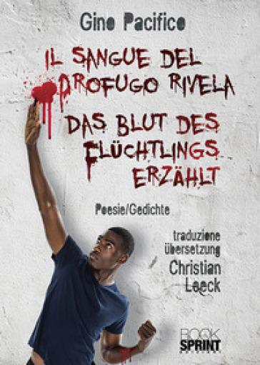 Il sangue del profugo rivela-Das Blut des Fluchtlings erzahlt - Gino Pacifico |