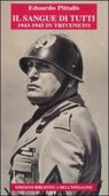 Il sangue di tutti. 1943-1945 in Triveneto - Edoardo Pittalis |