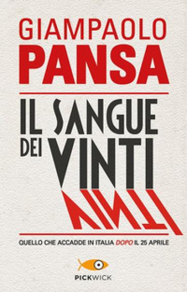 Il sangue dei vinti. Quello che accadde in Italia dopo il 25 aprile - Giampaolo Pansa  
