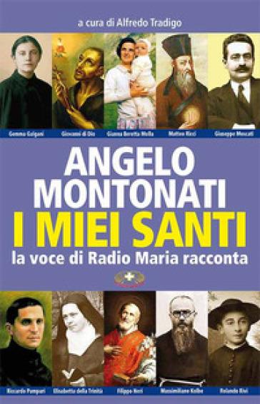 I santi di Angelo Montonati. La voce di Radio Maria - Angelo Montonati |
