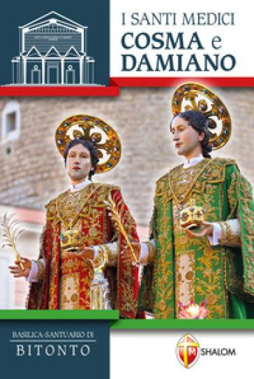 I santi medici Cosma e Damiano. Basilica-Santuario di Bitonto - V. Piccinonna  