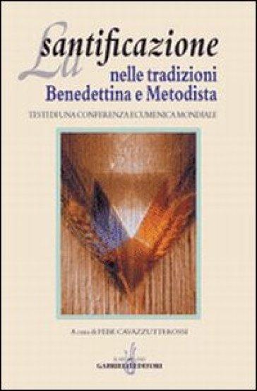 La santificazione nelle tradizioni benedettina e metodista. Testi di una Conferenza ecumenica mondiale - F. Cavazzutti Rossi   Jonathanterrington.com