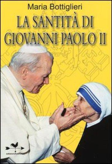 La santità di Giovanni Paolo II - Maria Bottiglieri |