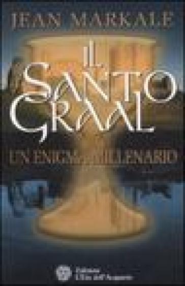 Il santo Graal. Un enigma millenario - Jean Markale | Kritjur.org
