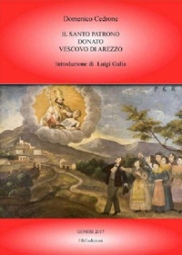 Il santo patrono Donato vescovo di Arezzo - Domenico Cedrone |