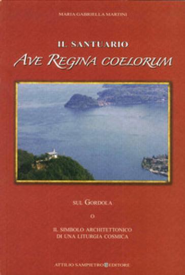 Il santuario Ave Regina Coelorum sul Gordola o il simbolo architettonico di una liturgia cosmica - M. Gabriella Martini |