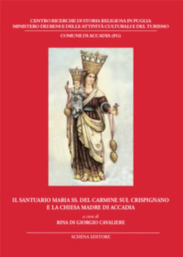 Il santuario Maria SS. del Carmine sul Crispignano e la chiesa di Accadia - R. Di Giorgio Cavaliere |