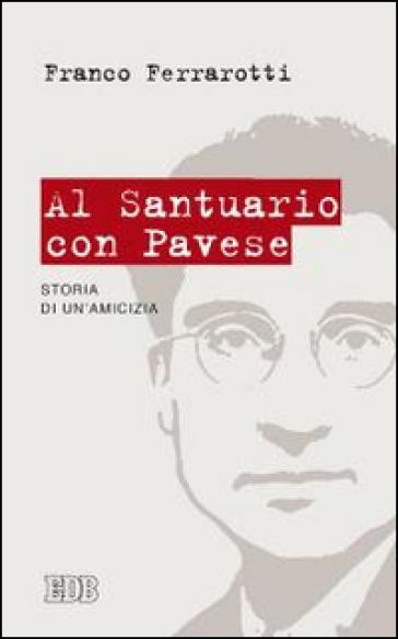 Al santuario con Pavese. Storia di un'amicizia - Franco Ferrarotti | Ericsfund.org