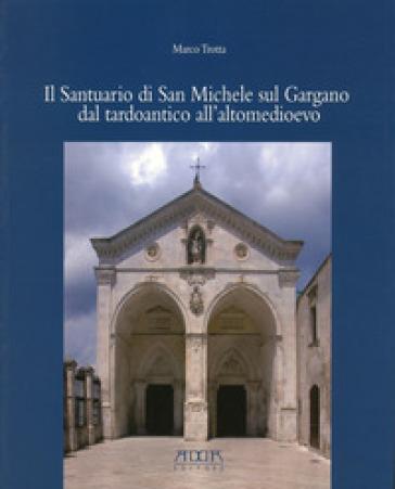 Il santuario di San Michele sul Gargano dal tardoantico all'altomedioevo - Marco Trotta   Jonathanterrington.com