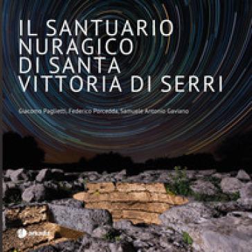 Il santuario nuragico di Santa Vittoria di Serri. Ediz. illustrata - Giacomo Paglietti  