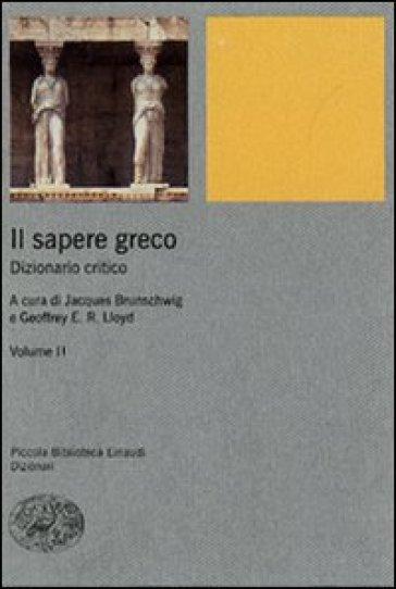 Il sapere greco. Dizionario critico. 2. - J. Brunschwig |
