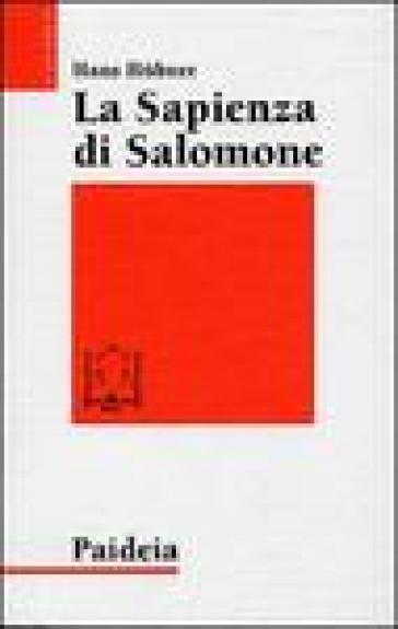 La sapienza di Salomone. Tre saggi di teologia biblica - Hans Hubner |