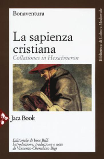 La sapienza cristiana. Collationes in Hexaemeron - Bonaventura (san) |