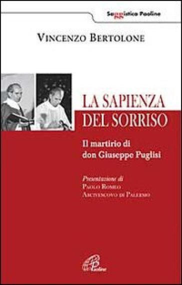 La sapienza del sorriso. Il martirio di don Giuseppe Puglisi - Vincenzo Bertolone |