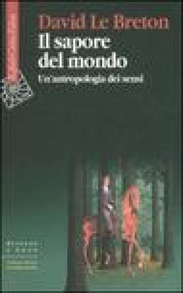 Il sapore del mondo. Un'antropologia dei sensi - David Le Breton   Jonathanterrington.com
