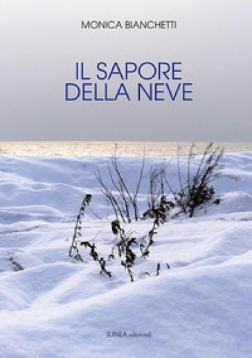 Il sapore della neve. Ediz. integrale - Monica Bianchetti |