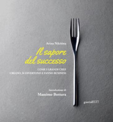 Il sapore del successo. Come i grandi chef creano, si divertono e fanno business. Con espansione online - Arina Nikitina pdf epub