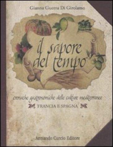 Il sapore del tempo. Cronache gastronomiche delle culture mediterranee. Francia e Spagna - Gianna Guerra Di Girolamo pdf epub