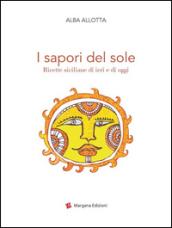 I sapori del sole. Ricette siciliane di ieri e di oggi - Alba Allotta