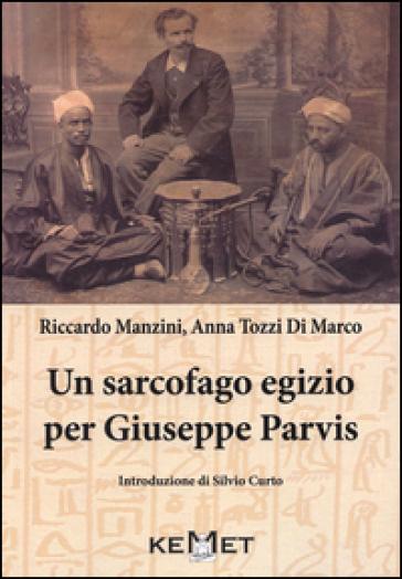 Un sarcofago egizio per Giuseppe Parvis - Riccardo Manzini |
