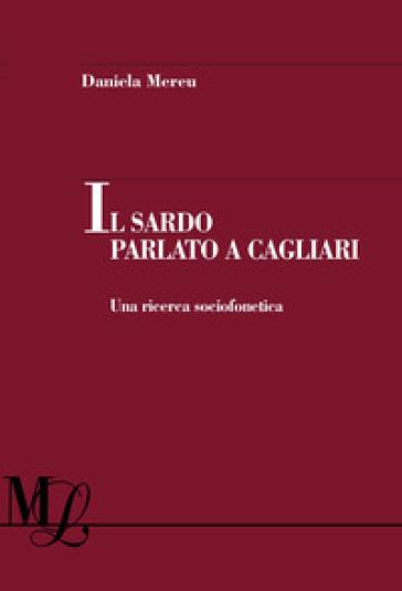 Il sardo parlato a Cagliari. Una ricerca sociofonetica - Mereu Daniela  