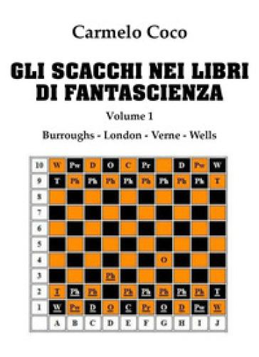 Gli scacchi nei libri di fantascienza. 1: Burroughs, London, Verne, Wells - Carmelo Coco | Rochesterscifianimecon.com