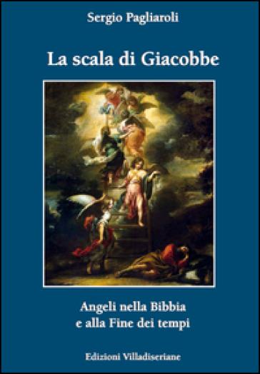 La scala di Giacobbe. Angeli nella Bibbia e alla fine dei tempi - Sergio Pagliaroli | Kritjur.org
