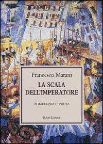 La scala dell'imperatore. 24 racconti e 1 poesia - Francesco Marani | Kritjur.org
