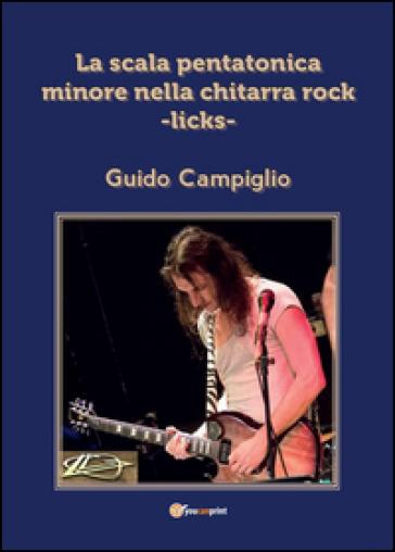 La scala pentatonica minore nella chitarra rock licks - Guido Campiglio   Rochesterscifianimecon.com