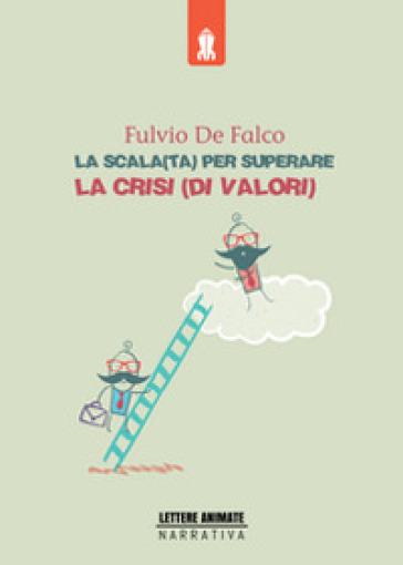 La scala(ta) per superare la crisi(di valori) - Fulvio De Falco pdf epub