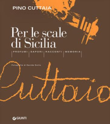 Per le scale di Sicilia. Profumi, sapori, racconti, memoria - Pino Cuttaia |