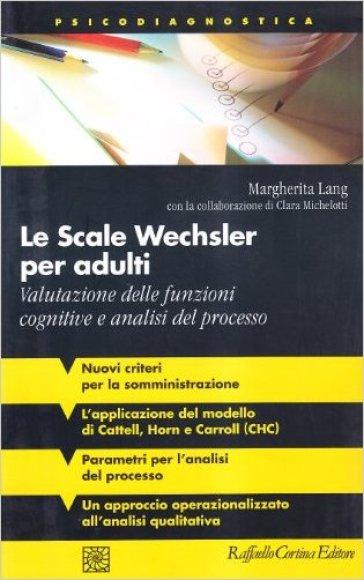 Le scale Wechsler per adulti. Valutazione delle funzioni cognitive e analisi del processo - Cliara Michelotti |