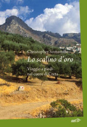 Lo scalino d'oro. Viaggio a piedi nel cuore di Creta - Christopher Somerville   Rochesterscifianimecon.com