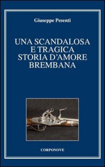 Una scandalosa e tragica storia d'amore brembana - Giuseppe Pesenti |