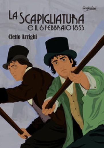 La scapigliatura e il 6 febbraio 1853 - Cletto Arrighi |
