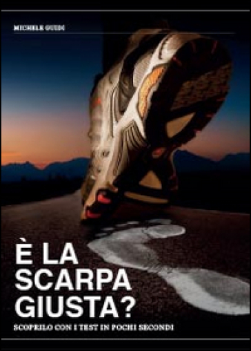 E la scarpa giusta? Scoprilo con i test in pochi secondi - Michele Guidi | Thecosgala.com