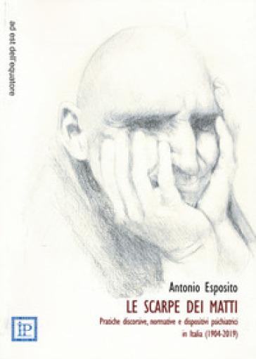 Le scarpe dei matti. Pratiche discorsive, normative e dispositivi psichiatrici in Italia (1904-2019) - Antonio Esposito | Ericsfund.org