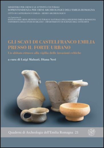 Gli scavi di Castelfranco Emilia presso il forte urbano. Un abitato etrusco alla vigilia delle invasioni celtiche - L. Malnati  