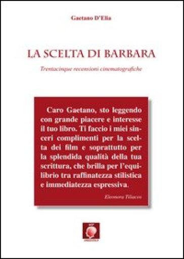 La scelta di Barbara. Trentacinque recensioni cinematografiche - Gaetano D'Elia |