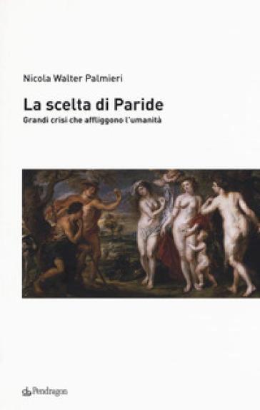 La scelta di Paride. Gradi crisi che affliggono l'umanità - Nicola Walter Palmieri | Kritjur.org