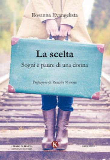 La scelta. Sogni e paure di una donna - Rosanna Evangelista   Kritjur.org