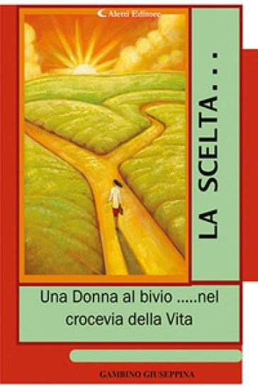 La scelta... «Una donna al bivio... nel crocevia della vita» - Giuseppina Gambino | Kritjur.org
