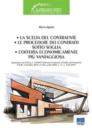La scelta del contraente, le procedure dei contratti sotto soglia, l'offerta economicamente più vantaggiosa - Marco Agliata |
