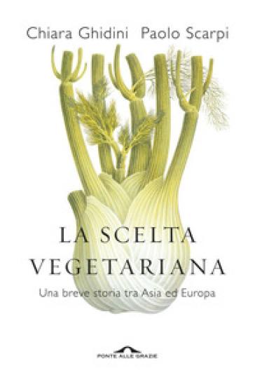 La scelta vegetariana. Una breve storia tra Asia ed Europa - Paolo Scarpi  
