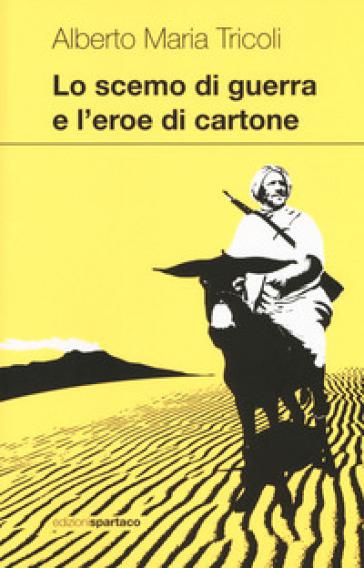 Lo scemo di guerra e l'eroe di cartone - Alberto Maria Tricoli |
