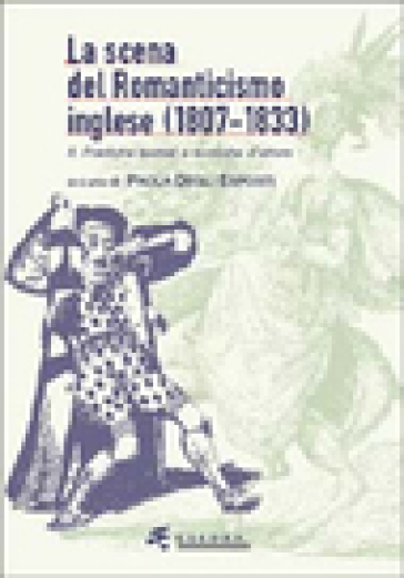 La scena del Romanticismo inglese (1807-1833). 2.I luoghi teatrali, i generi, la spettacolarità - Paola Degli Esposti | Rochesterscifianimecon.com